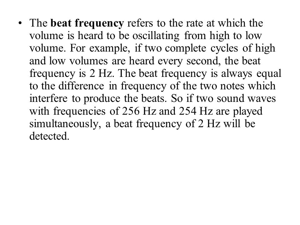The beat frequency refers to the rate at which the volume is heard to be oscillating from high to low volume.