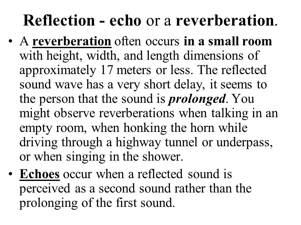 Reflection - echo or a reverberation.