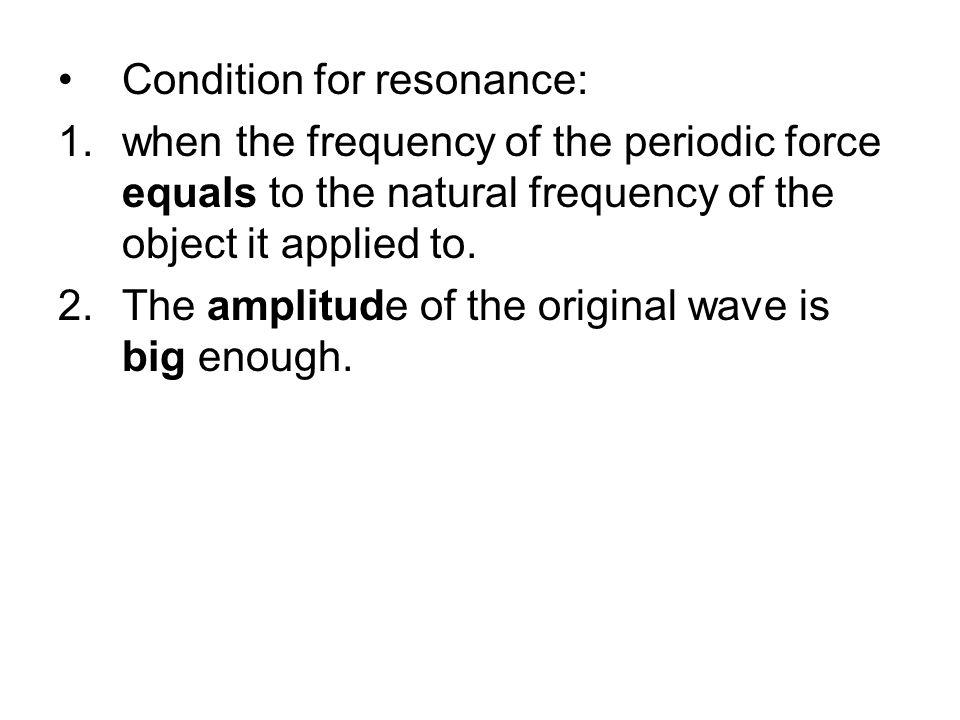 Condition for resonance: