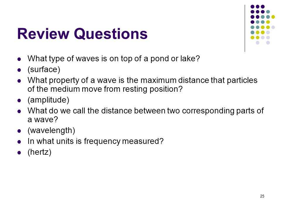 Review Questions What type of waves is on top of a pond or lake