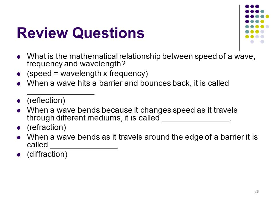 Review Questions What is the mathematical relationship between speed of a wave, frequency and wavelength