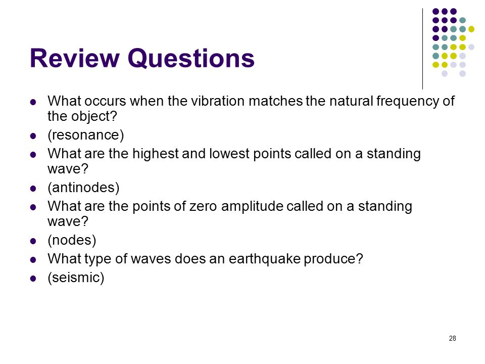 Review Questions What occurs when the vibration matches the natural frequency of the object (resonance)