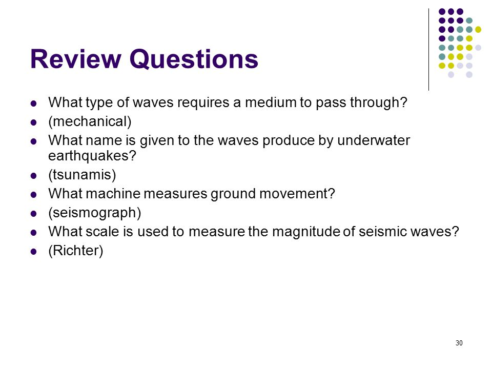 Review Questions What type of waves requires a medium to pass through