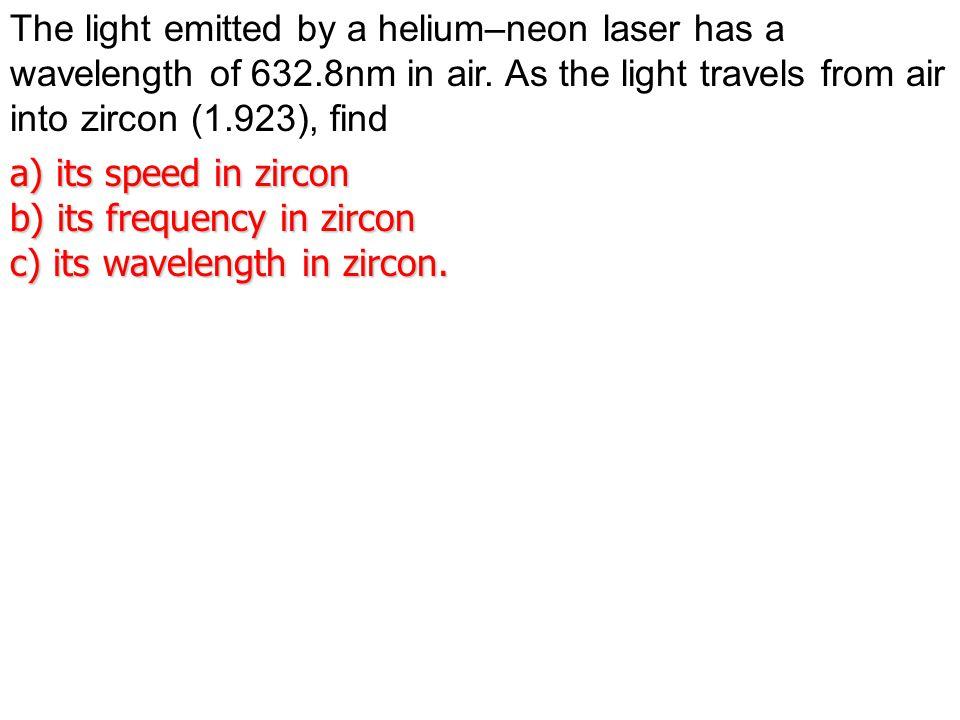 b) its frequency in zircon c) its wavelength in zircon.