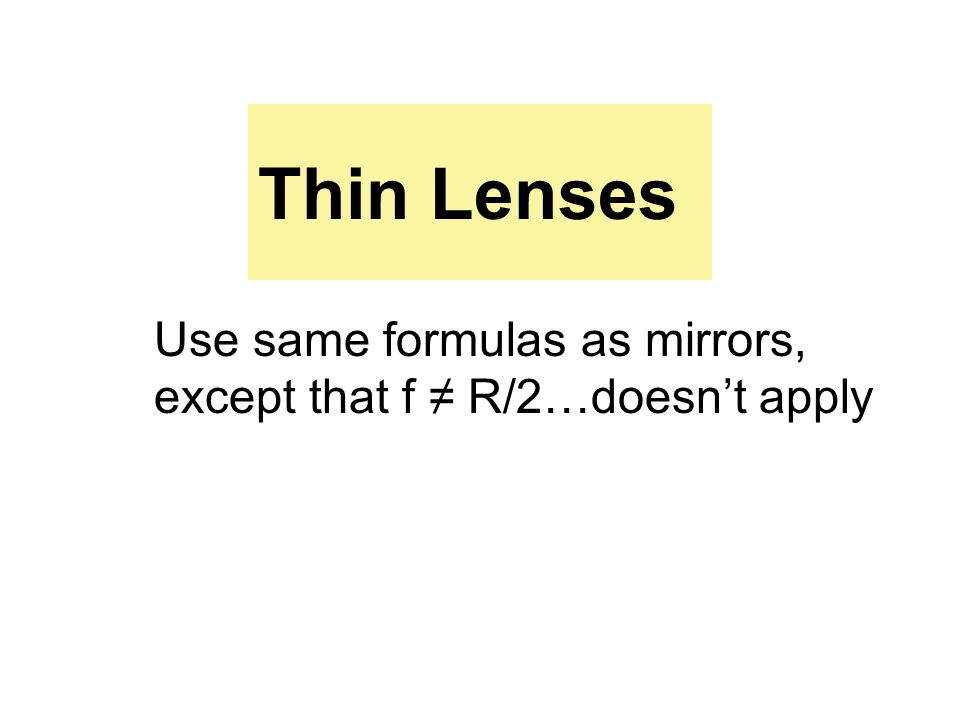 Thin Lenses Use same formulas as mirrors, except that f ≠ R/2…doesn't apply 58