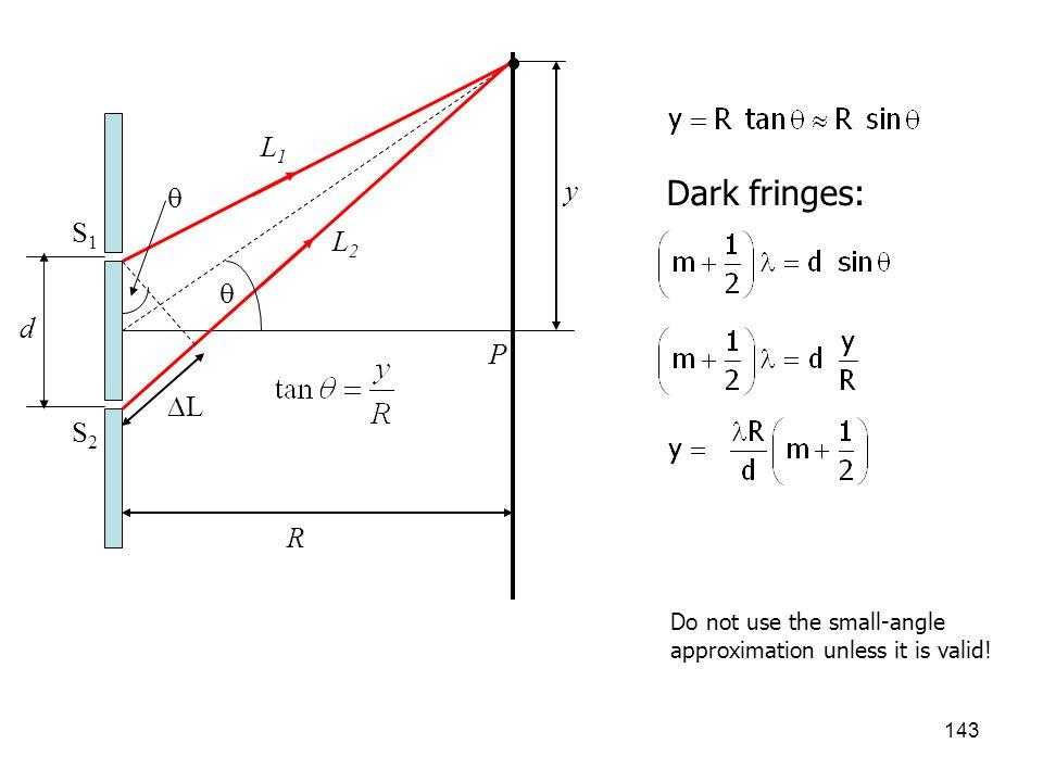 Dark fringes: L1 y  S1 L2  d P L S2 R