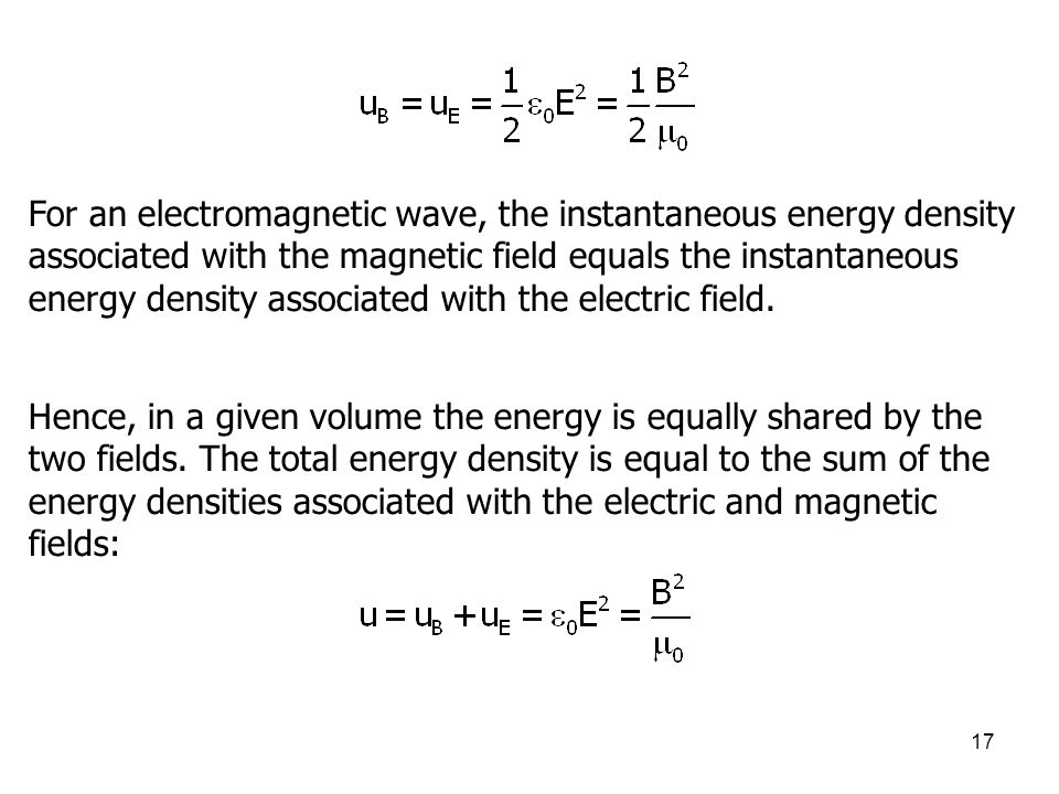 For an electromagnetic wave, the instantaneous energy density associated with the magnetic field equals the instantaneous energy density associated with the electric field.