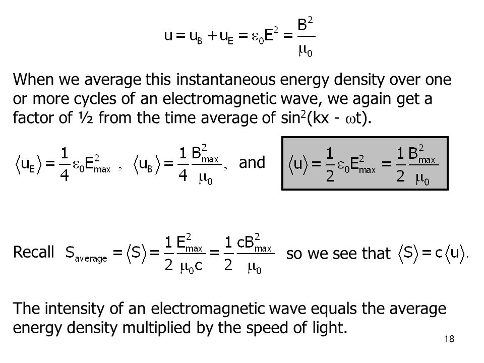 When we average this instantaneous energy density over one or more cycles of an electromagnetic wave, we again get a factor of ½ from the time average of sin2(kx - t).
