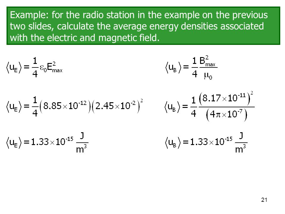 Example: for the radio station in the example on the previous two slides, calculate the average energy densities associated with the electric and magnetic field.
