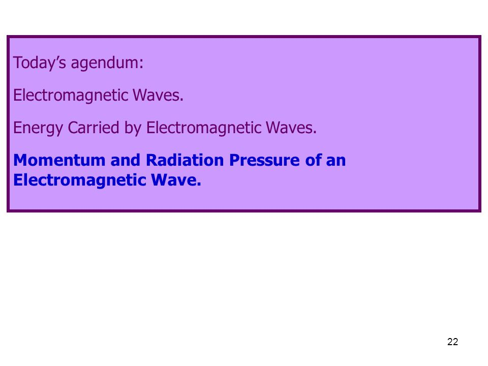 Today's agendum: Electromagnetic Waves. Energy Carried by Electromagnetic Waves.