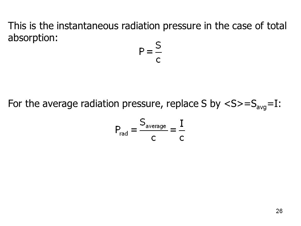 This is the instantaneous radiation pressure in the case of total absorption: