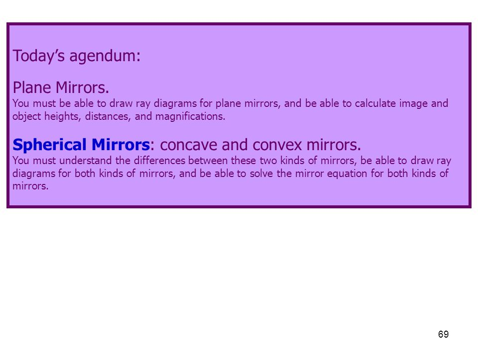 Spherical Mirrors: concave and convex mirrors.
