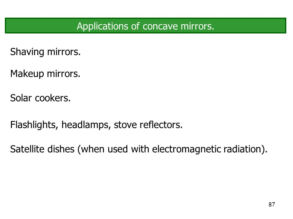 Applications of concave mirrors.