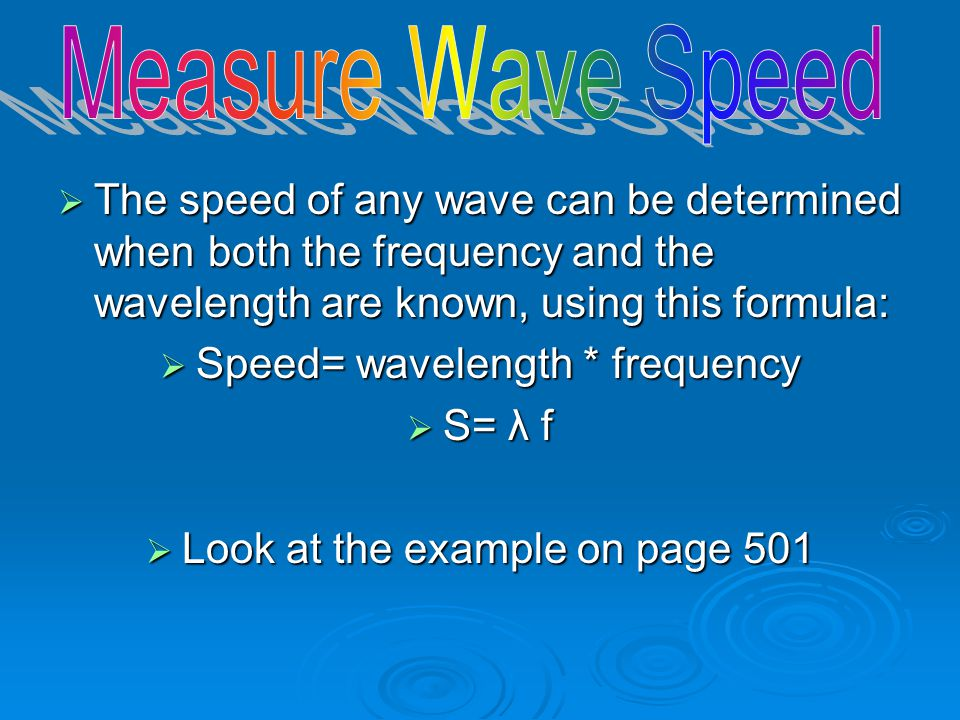 Measure Wave Speed The speed of any wave can be determined when both the frequency and the wavelength are known, using this formula: