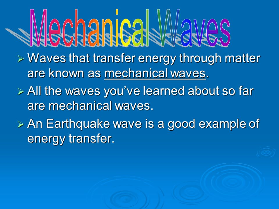 Mechanical Waves Waves that transfer energy through matter are known as mechanical waves.