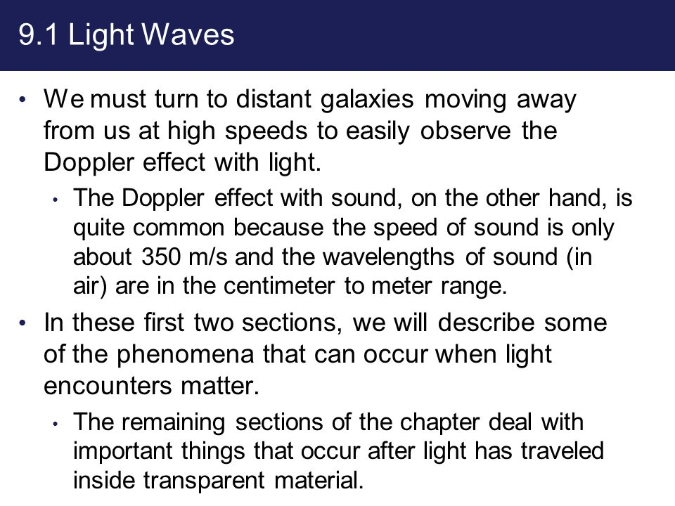 9.1 Light Waves We must turn to distant galaxies moving away from us at high speeds to easily observe the Doppler effect with light.