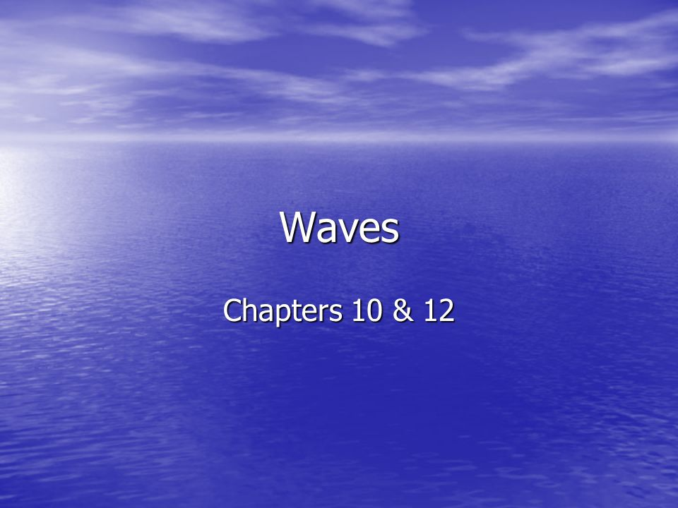 Waves Chapters 10 & 12