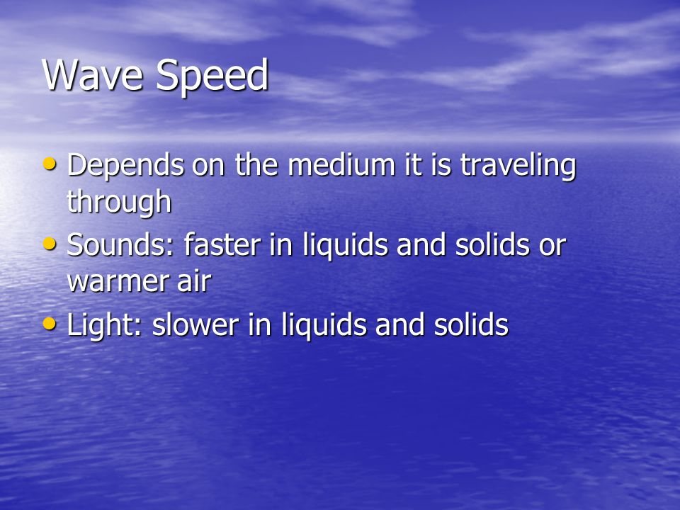 Wave Speed Depends on the medium it is traveling through
