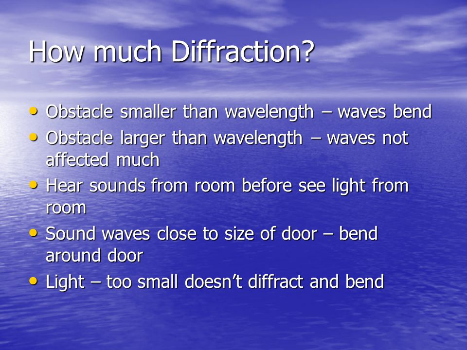 How much Diffraction Obstacle smaller than wavelength – waves bend