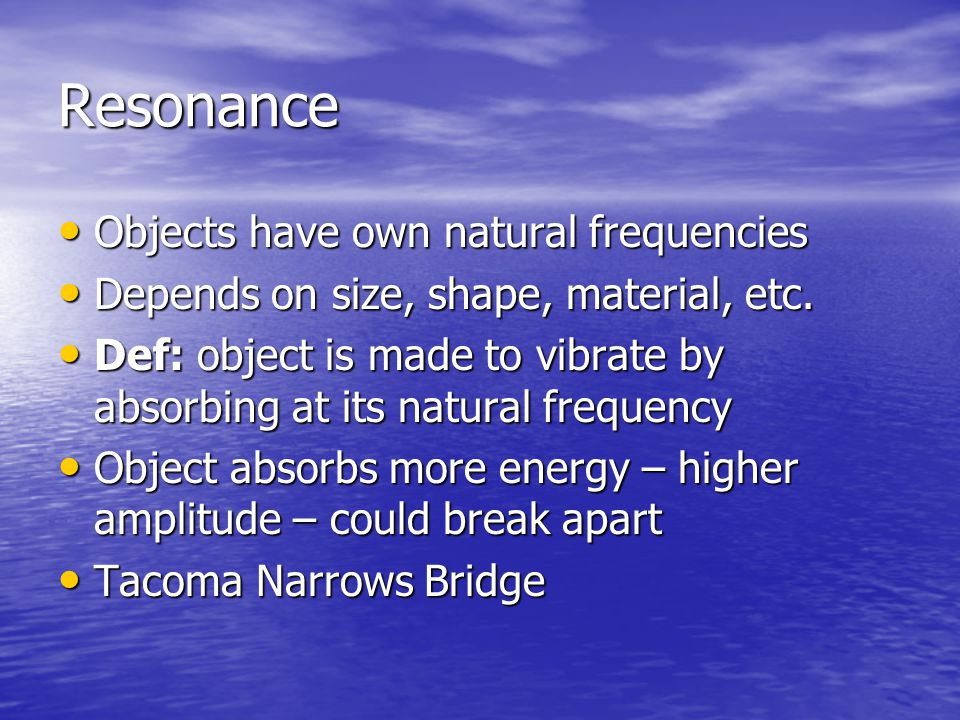 Resonance Objects have own natural frequencies