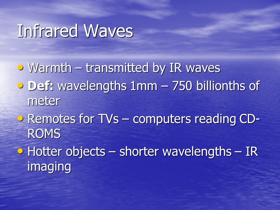Infrared Waves Warmth – transmitted by IR waves