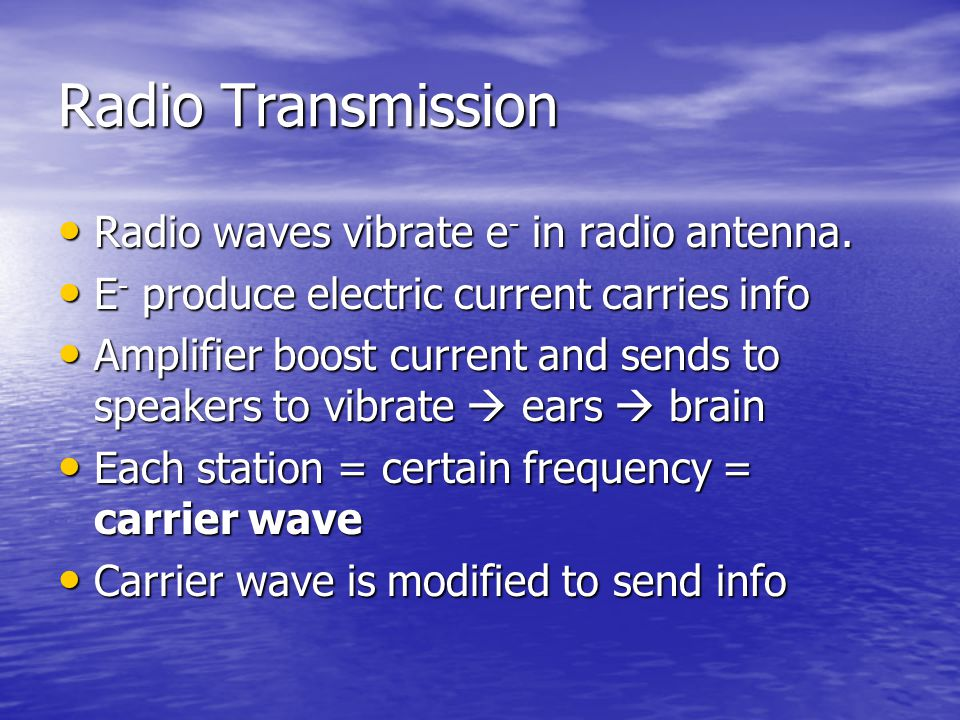 Radio Transmission Radio waves vibrate e- in radio antenna.