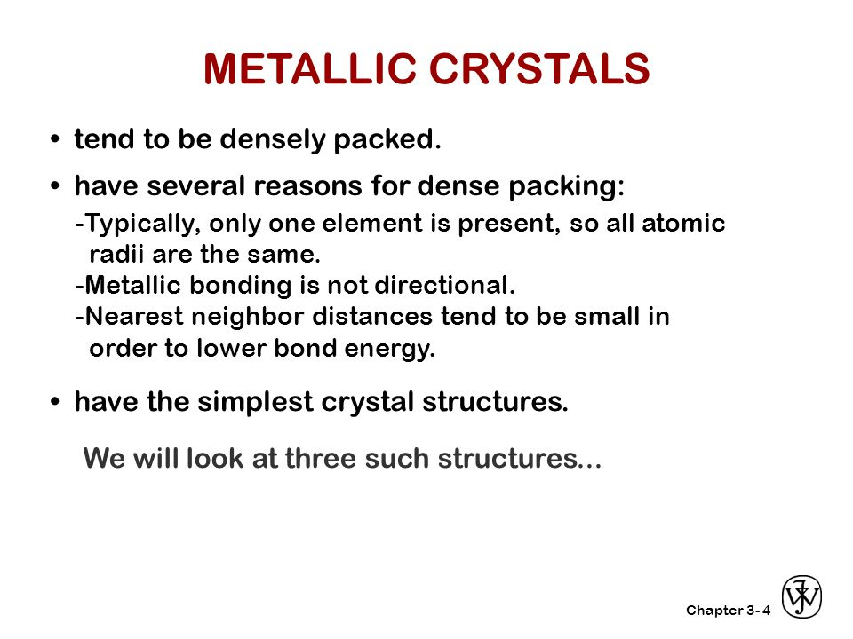 METALLIC CRYSTALS • tend to be densely packed.