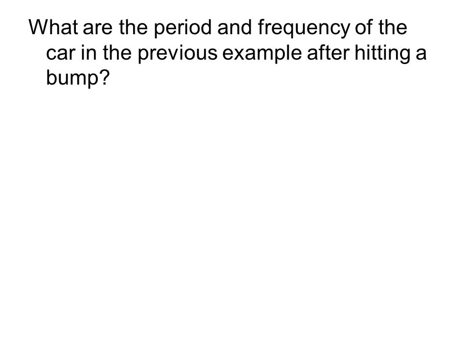 What are the period and frequency of the car in the previous example after hitting a bump