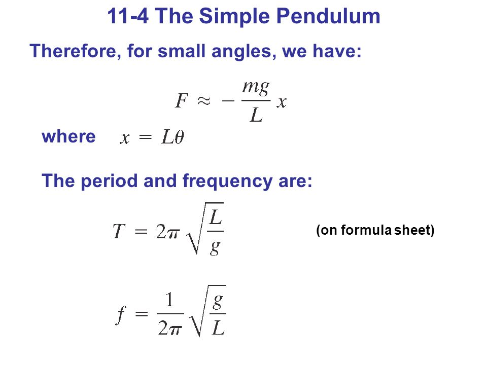 11-4 The Simple Pendulum Therefore, for small angles, we have: where