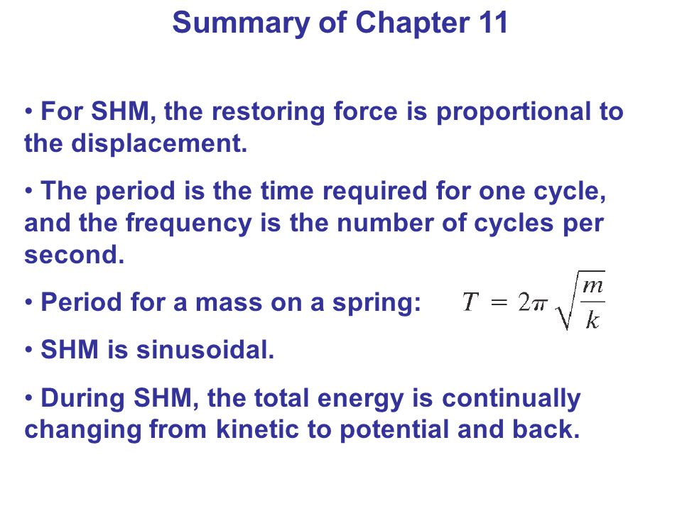 Summary of Chapter 11 For SHM, the restoring force is proportional to the displacement.