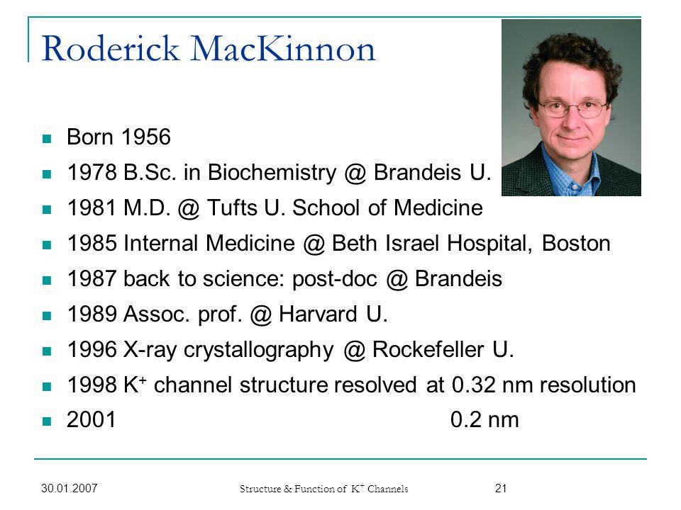 Roderick MacKinnon Born 1956 1978 B.Sc. in Biochemistry @ Brandeis U.