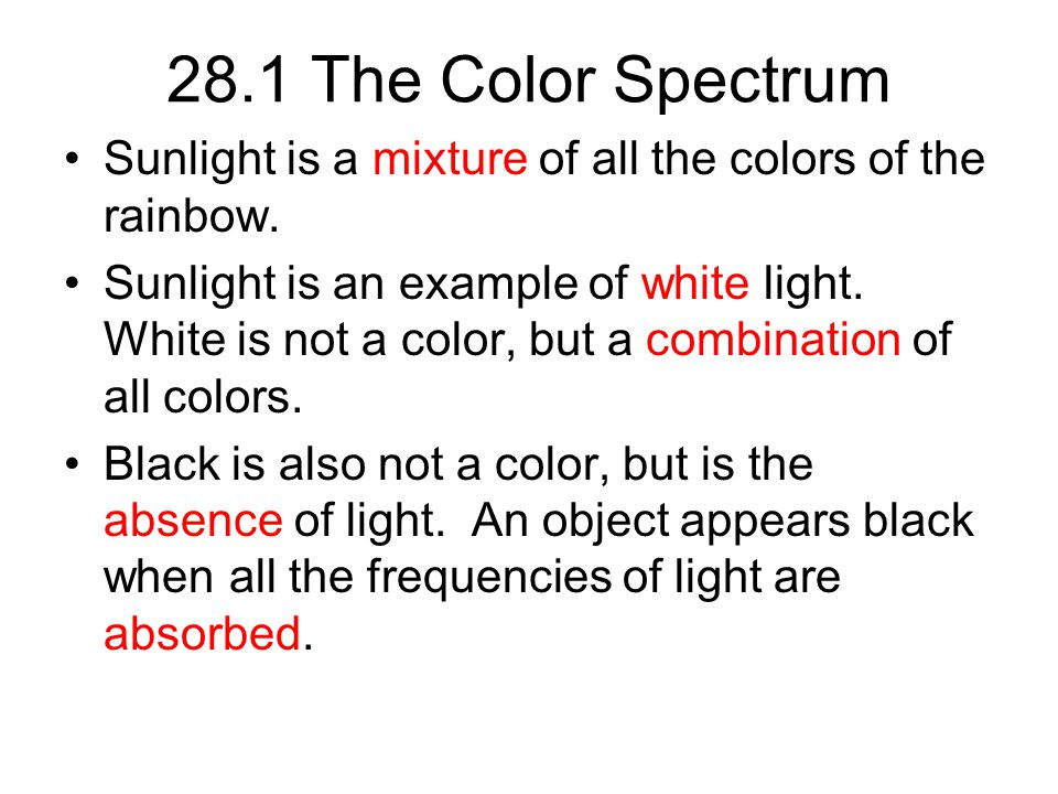 28.1 The Color Spectrum Sunlight is a mixture of all the colors of the rainbow.