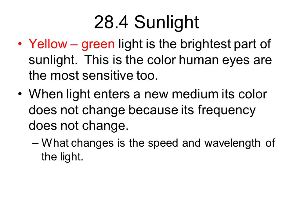 28.4 Sunlight Yellow – green light is the brightest part of sunlight. This is the color human eyes are the most sensitive too.