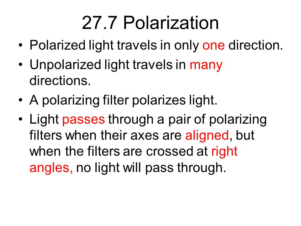 27.7 Polarization Polarized light travels in only one direction.