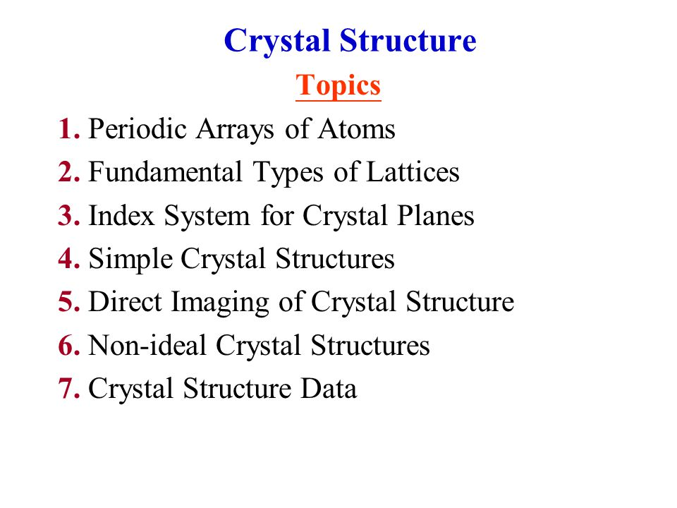 Crystal Structure Topics 1. Periodic Arrays of Atoms