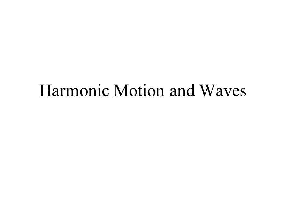 Harmonic Motion and Waves