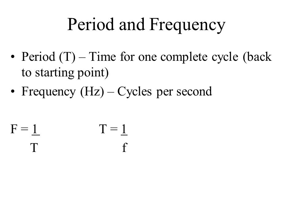 Period and Frequency Period (T) – Time for one complete cycle (back to starting point) Frequency (Hz) – Cycles per second.