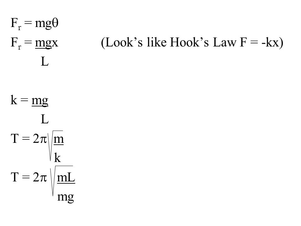 Fr = mgq Fr = mgx (Look's like Hook's Law F = -kx) L k = mg T = 2p m k T = 2p mL mg