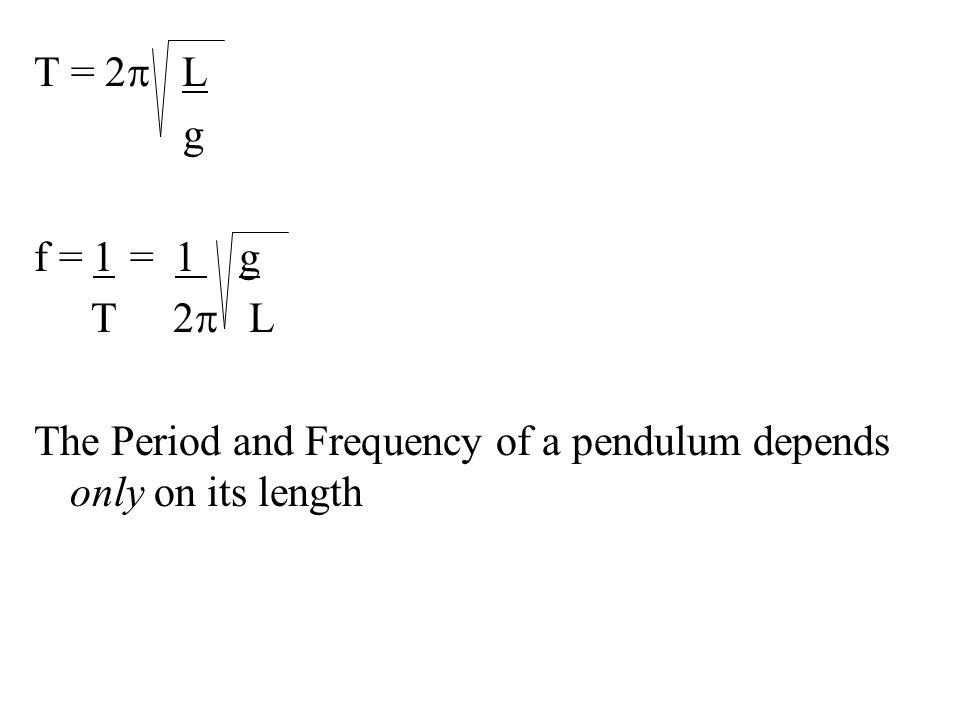 T = 2p L g. f = 1 = 1 g. T 2p L.