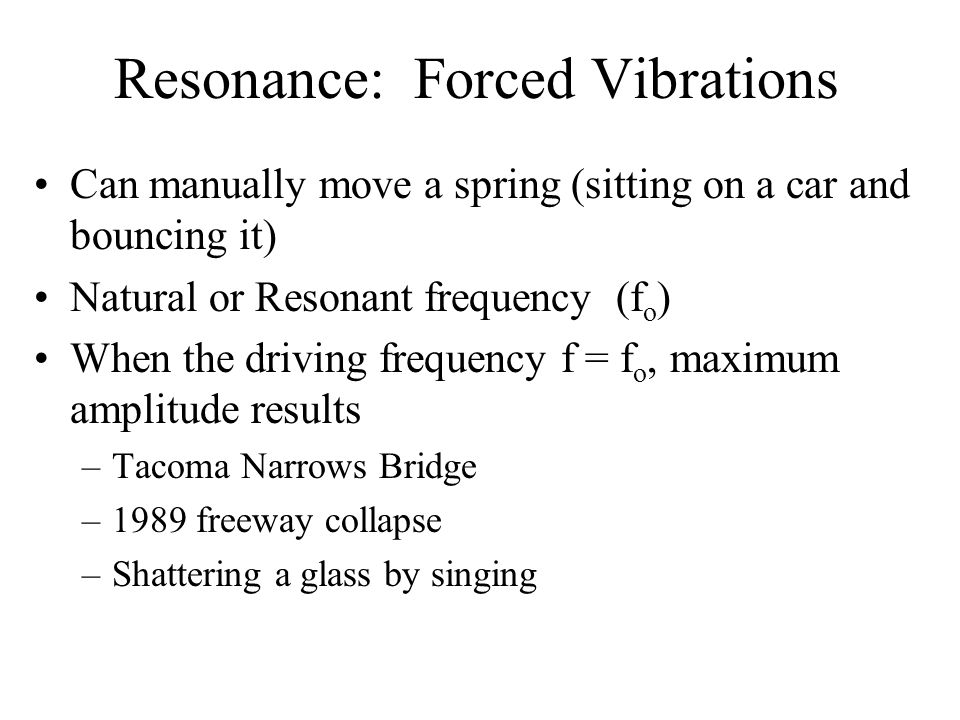 Resonance: Forced Vibrations
