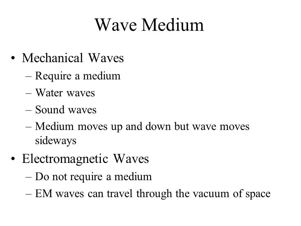 Wave Medium Mechanical Waves Electromagnetic Waves Require a medium