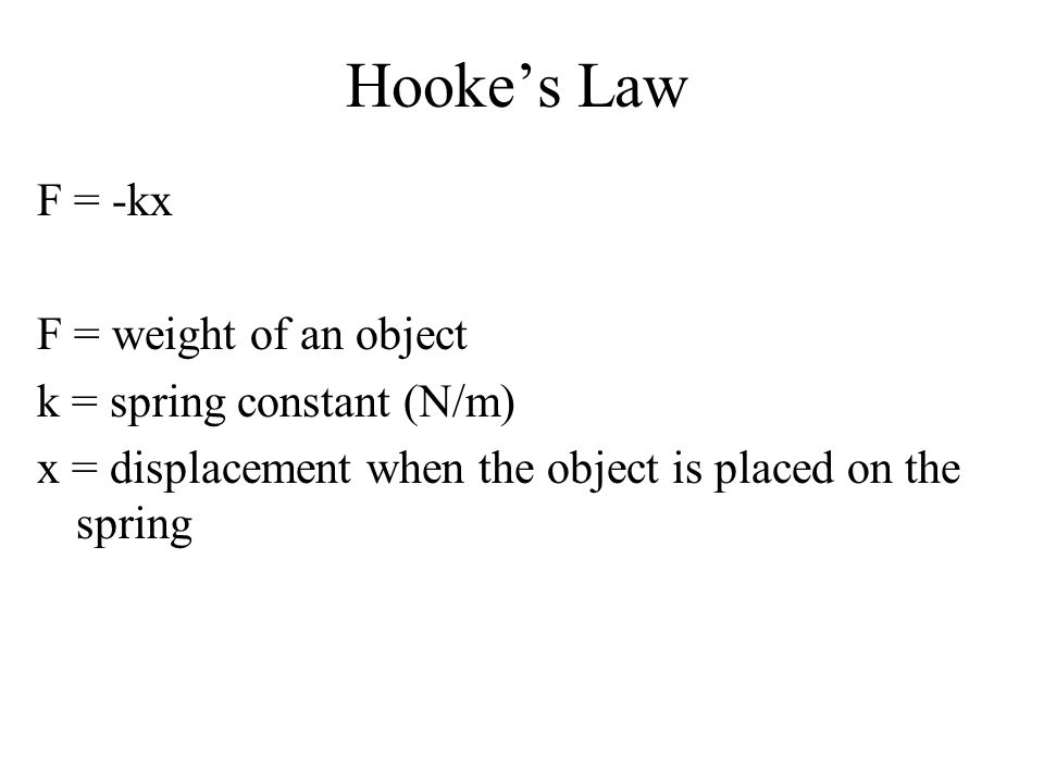 Hooke's Law F = -kx F = weight of an object k = spring constant (N/m)
