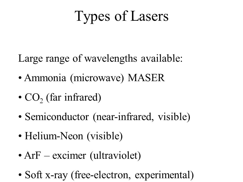 Types of Lasers Large range of wavelengths available:
