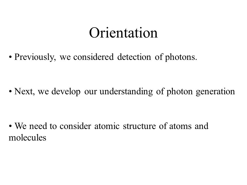 Orientation Previously, we considered detection of photons.