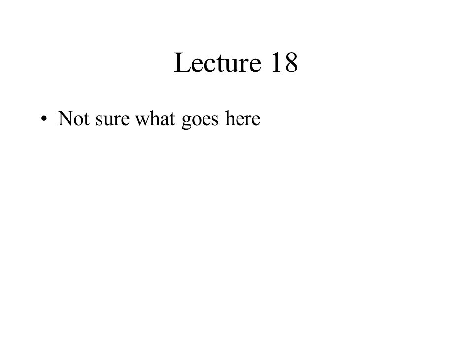 Lecture 18 Not sure what goes here