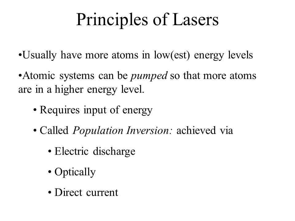 Principles of Lasers Usually have more atoms in low(est) energy levels