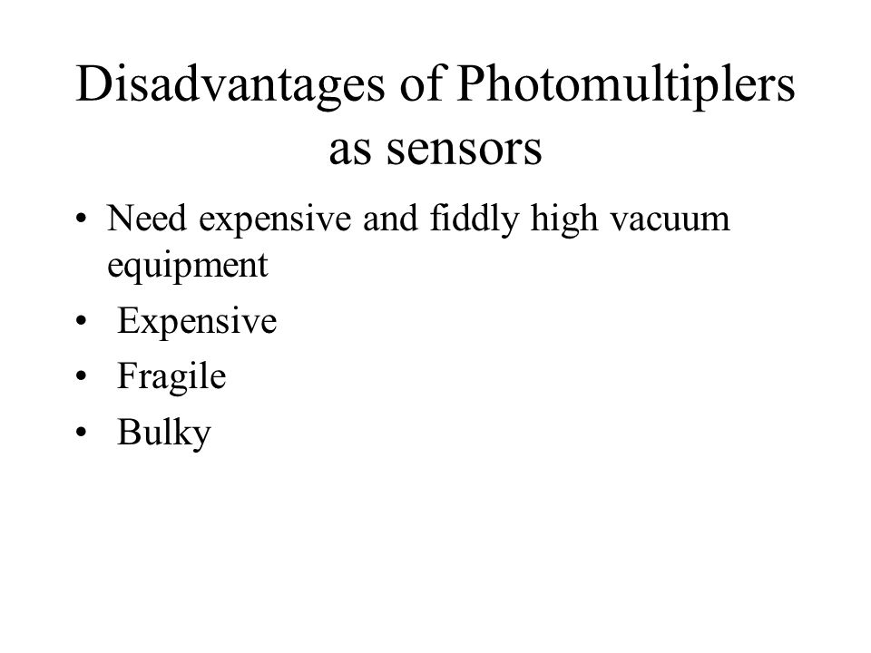 Disadvantages of Photomultiplers as sensors