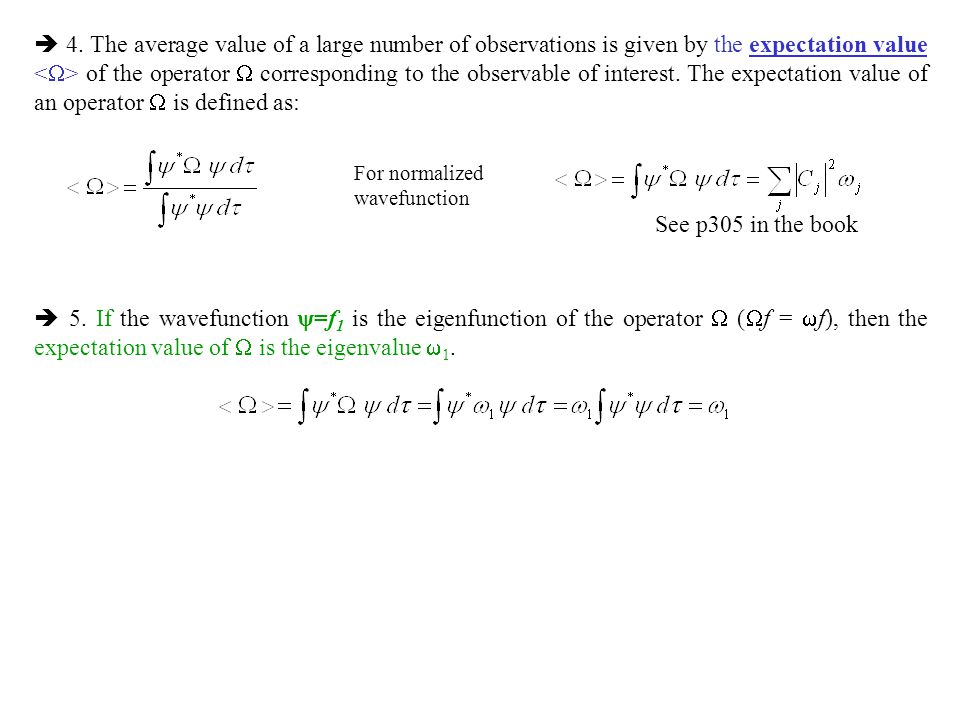  4. The average value of a large number of observations is given by the expectation value <> of the operator  corresponding to the observable of interest. The expectation value of an operator  is defined as:
