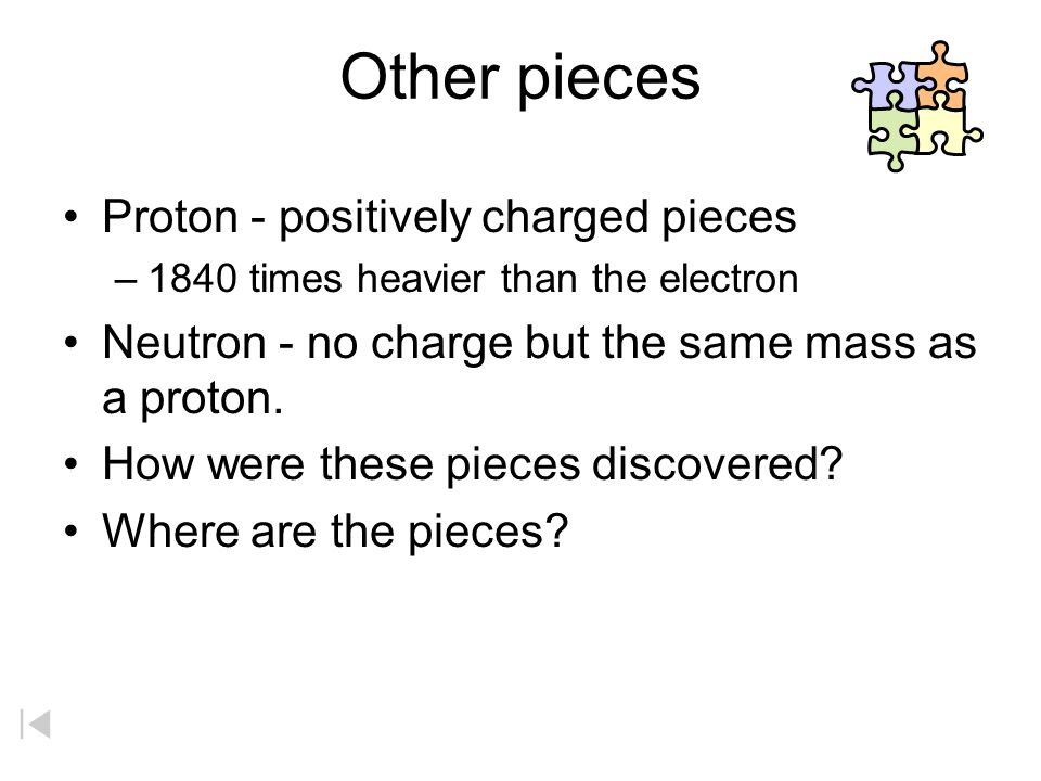 Other pieces Proton - positively charged pieces