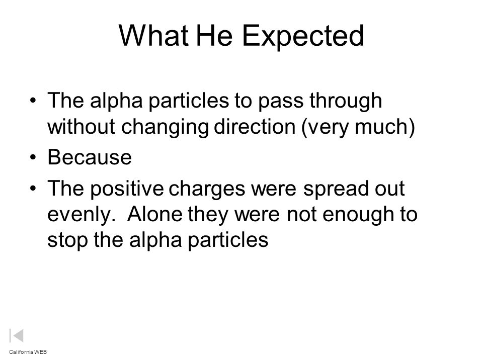 What He Expected The alpha particles to pass through without changing direction (very much) Because.